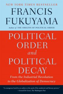 Political Order and Political Decay: From the Industrial Revolution to the Present Day