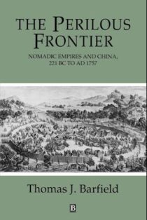 The Perilous Frontier: Nomadic Empires and China 221 B.C. to AD 1757