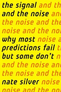 The Signal and the Noise: Why So Many Predictions Fail-but Some Don